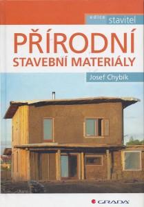 Publokace Přírodní stavební materiály od autora Josefa Chybíka vydalo nakldatelství Grada